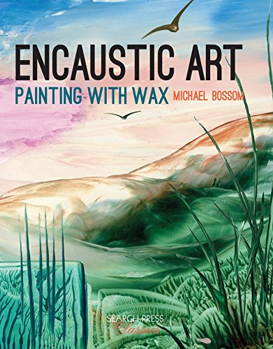 Encaustic Art: Painting with Wax (Search Press (Art Encaustic Painting)