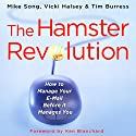 The Hamster Revolution: How to Manage Your E-mail Before It Manages You Audiobook by Mike Song, Vicki Halsey, Tim Burress Narrated by Oliver Wyman