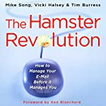 The Hamster Revolution: How to Manage Your E-mail Before It Manages You | Mike Song,Vicki Halsey,Tim Burress