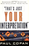 That's Just Your Interpretation, Paul Copan, 0801063833