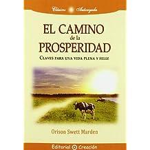 El Camino De La Prosperidad: Claves Para Una Vida Plena Y Peliz (Spanish Edition) [Paperback] [2010] (Author) Orison Swett Marden