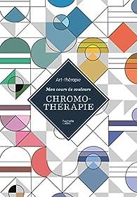 Chromothérapie: Mon cours de couleurs par Sara Princé