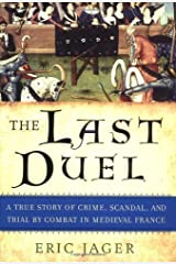 The Last Duel: A True Story of Crime, Scandal, and Trial by Combat in Medieval France by Eric Jager(2002-11-26) Hardcover
