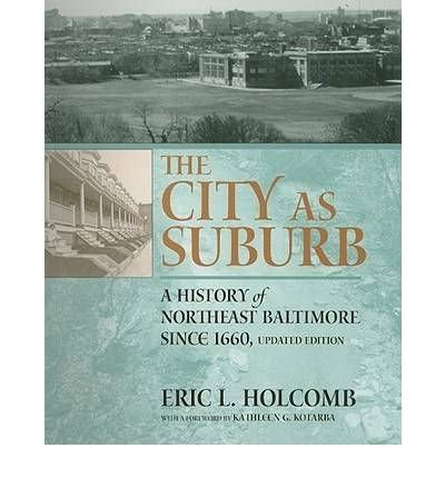 The City as Suburb: A History of Northeast Baltimore Since 1660 (Center Books on American Places (Paperback)) (Paperback) - Common PDF