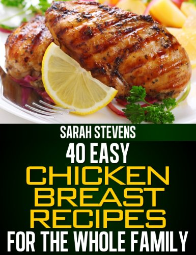 40 Easy Chicken Breast Recipes For The Whole Family (Easy and Healthy Cookbooks)