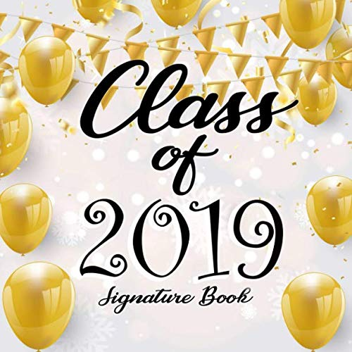 Class of 2019: Signature Book: Autograph Book for the Class of 2019 - Graduation Memory Book, Class Party Guest Book (Graduation Keepsake)]()
