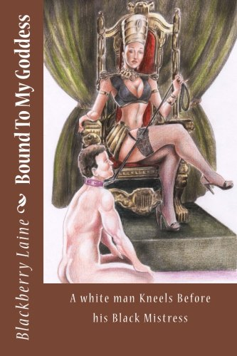 Bound To My Goddess: A white man Kneels Before his Black Mistress