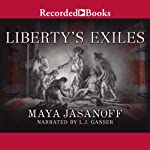 Liberty's Exiles: American Loyalists in the Revolutionary World | Maya Jasanoff