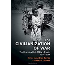 The Civilianization of War: The Changing Civil-Military Divide, 1914-2014