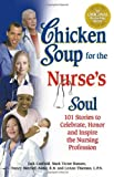 chicken soup for the nurses soul - Chicken Soup for the Nurse's Soul: 101 Stories to Celebrate, Honor and Inspire the Nursing Profession (Chicken Soup for the Soul) by Jack Canfield (2001-08-30)