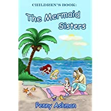 Children's Book: The Mermaid Sisters (Children's Book, Early Reading, Short Bedtime Stories, Age 4-8yrs, Mermaid Adventures)