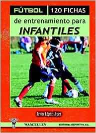 Fútbol: 120 Fichas De Entrenamiento Para Infantiles: Amazon.es: Javier López López: Libros