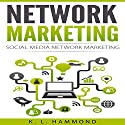 Network Marketing: Social Media Network Marketing Audiobook by K. L. Hammond Narrated by Michael Hatak