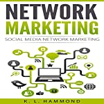 Network Marketing: Social Media Network Marketing  | K. L. Hammond
