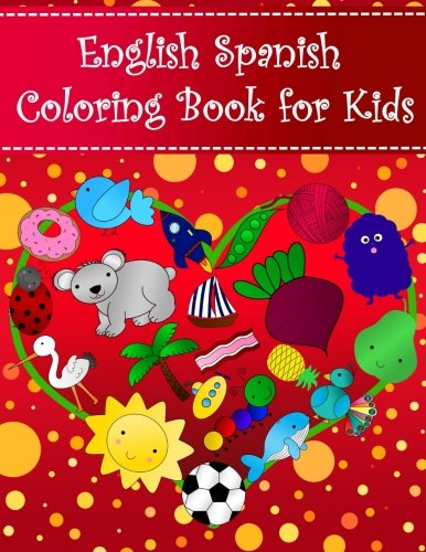 English Spanish Coloring Book For Kids: Bilingual dictionary over 300 pictures to color with fruits vegetables animals food family nature ... Learning Coloring Books For Kids) (Volume 1) (Spanish Alphabet Coloring Book)