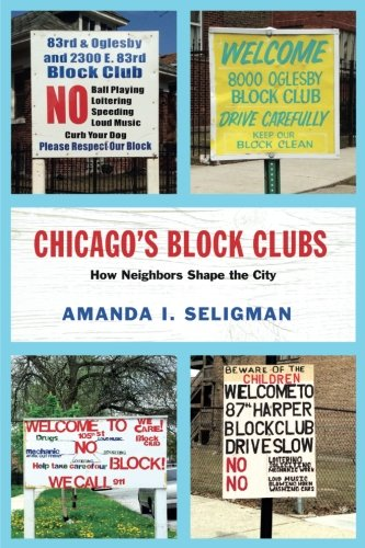 Chicago's Block Clubs: How Neighbors Shape the City (Historical Studies of Urban America)
