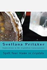 Spell Your Name in Crystals: Explorations in the Crystalline Consciousness (Volume 1) Paperback