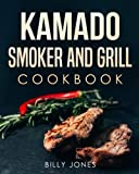 Kamado Cookbook: Kamado Smoker and Grill Cookbook: Delicious Kamado Grill and  Barbecue Recipes and Cookbook: Kamado Smoking and  Grilling Recipes with Techniques (Volume 1)