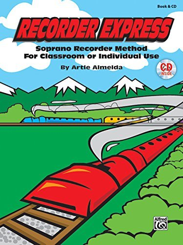 Recorder Express (Soprano Recorder Method for Classroom or Individual Use): Soprano Recorder Method for Classroom or Individual Use, Book & CD by Artie Almeida -