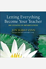 Letting Everything Become Your Teacher: 100 Lessons in Mindfulness Kindle Edition