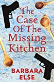 Front cover for the book The case of the missing kitchen by Barbara Else