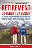retirement different by design six building blocks fundamentally changing how life after work is viewed planned for and lived by rick steiner ph d 2015 05 26