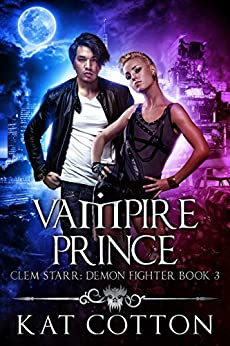 Vampire Prince (Clem Starr: Demon Fighter Book 3) by [Cotton, Kat]