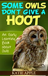 Some Owls Don't Give a Hoot: an early learning book about owls (English Edition)