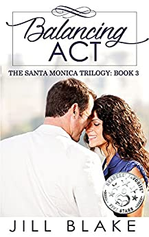 Balancing Act (The Santa Monica Trilogy Book 3) by [Blake, Jill]