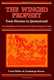 The Winged Prophet from Hermes to Quetzalcoatl, Carol Miller and Guadalupe Rivera, 0877287996