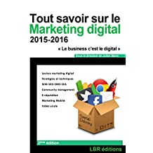 Tout savoir sur le Marketing Digital: Web marketing, Stratégies et techniques - SEM/SEO/SMO/SEA, E-Réputation, Community Management ((Gestion marketing digital 2)) (French Edition)