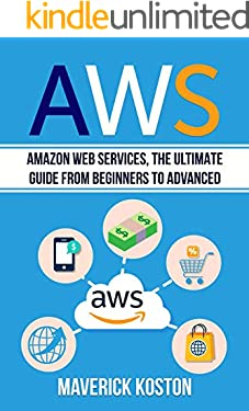 AWS: Amazon Web Services, the Ultimate Guide for Beginners to Advanced
