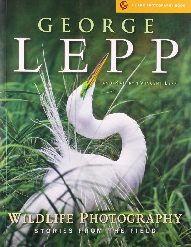 Wildlife Photography: Stories from the Field (Lark Photography Book)