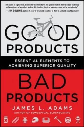 Good Products, Bad Products: Essential Elements To Achieving Superior Quality (Business Books)
