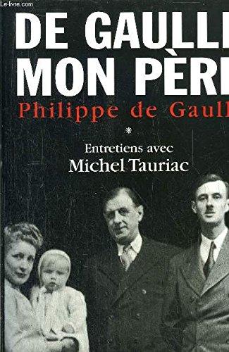 Price comparison product image De Gaulle,  mon père. 1. Entretiens avec Michel Tauriac.