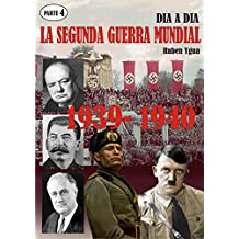 LA SEGUNDA GUERRA MUNDIAL: PARTE 4-1939- 1940 (Spanish Edition)