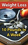 Weight Loss: 10 Pounds In A Week
