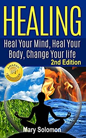 HEALING : Heal Your Mind, Heal Your Body: Change Your Life ...