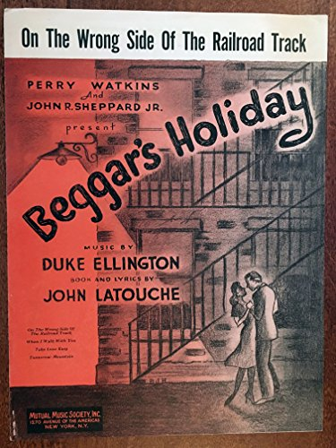 - ON THE WRONG SIDE OF THE RAILROAD TRACK (Duck Ellington SHEET MUSIC) from the 1947 show BEGGAR'S HOLIDAY with music by Duke Ellington, and Book & Lyrics by John LaTouche, beautiful cover! pristine condition.
