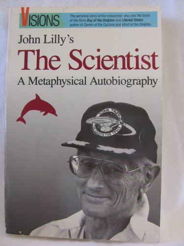 The Scientist: A Metaphysical Autobiography, Lilly, John C.
