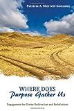 Where Does Purpose Gather Us?, Patricia A. Sherrett-Gonzalez, 1770697853