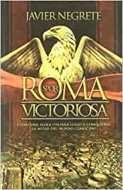 Roma victoriosa (Historia Divulgativa): Amazon.es: Javier