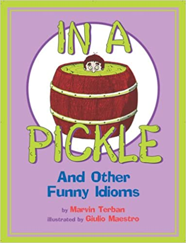 In A Pickle And Other Funny Idioms Amazon Marvin Terban