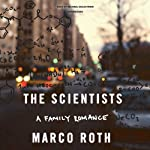 The Scientists: A Family Romance   Marco Roth