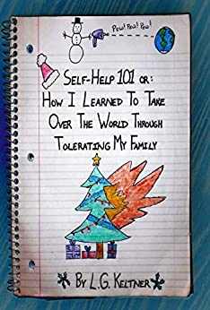 Self-Help 101 or: How I Learned to Take Over the World Through Tolerating My Family by [Keltner, L.G.]