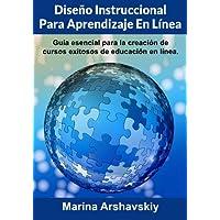 Diseño Instruccional Para Aprendizaje En Línea: Guía Esencial Para La Creación de Cursos Exitosos de Educación En Línea.