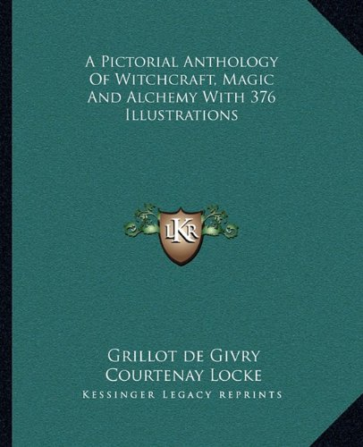 A Pictorial Anthology Of Witchcraft, Magic And Alchemy With 376 Illustrations