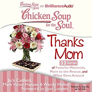 Chicken Soup for the Soul: Thanks Mom - 33 Stories of Favorite Moments, Mom to the Rescue, and What Goes Around Audiobook
