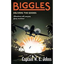 Biggles Delivers the Goods: Number 4 of the Biggles Series