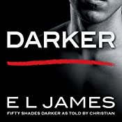 Darker: Fifty Shades Darker as Told by Christian | E L James